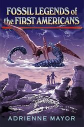 Fossil Legends of the First Americans by Adrienne Mayor