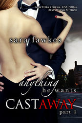 Anything He Wants: Castaway (#4) by Sara Fawkes