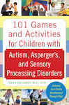 101 Games and Activities for Children With Autism, Asperger?s and Sensory Processing Disorders