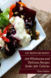 Eat Skinny, Be Skinny by Claire Gallam
