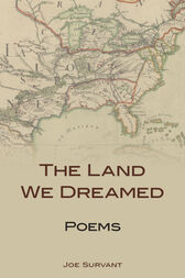 The Land We Dreamed by Joe Survant