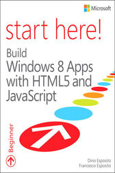 Start Here! Build Windows 8 Apps with HTML5 and JavaScript by Dino Esposito