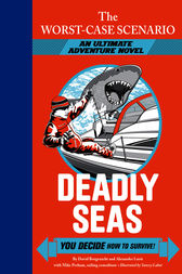 The Worst-Case Scenario Ultimate Adventure Novel: Deadly Seas by David Borgenicht