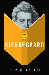 How To Read Kierkegaard by John D. Caputo