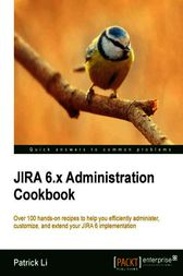 JIRA 6.x Administration Cookbook by Patrick Li