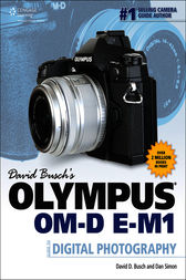 David Busch's Olympus OM-D E-M1 Guide to Digital Photography by David D. Busch