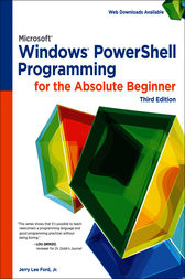Microsoft Windows PowerShell Programming for the Absolute Beginner by Jerry Lee Ford Jr.