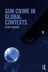 Gun Crime in Global Contexts by Peter Squires