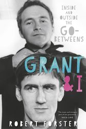 Grant & I by Robert Forster