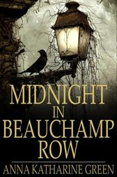 Midnight in Beauchamp Row by Anna Katharine Green