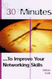 30 Minutes ... To Improve Your Networking Skills by Hilton Catt
