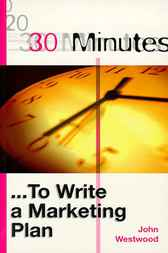 30 Minutes ... To Write a Marketing Plan by John Westwood