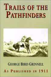 Trails of the Pathfinders by George Bird Grinnell