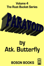 Paravoid: Book 4, The Rust Bucket Universe by Atk. Butterfly