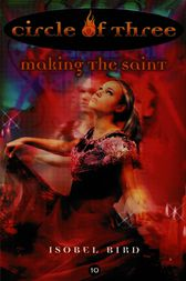 Circle of Three #10: Making the Saint by Isobel Bird