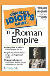 The Complete Idiot's Guide to the Roman Empire by Eric D. Nelson