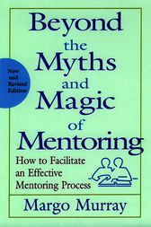 Beyond the Myths and Magic of Mentoring by Margo Murray