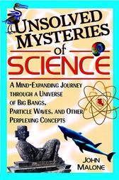 Unsolved Mysteries of Science by John Malone