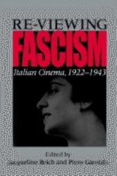 Re-viewing Fascism by Edited by Jacqueline Reich and Piero Garofalo