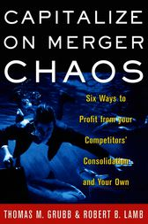 Capitalize on Merger Chaos by Thomas M Grubb