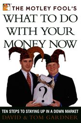 The Motley Fool's What to Do with Your Money Now by David Gardner