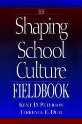 The Shaping School Culture Fieldbook by Kent D. Peterson