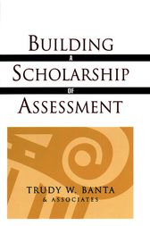 Building a Scholarship of Assessment by Trudy W. Banta and Associates
