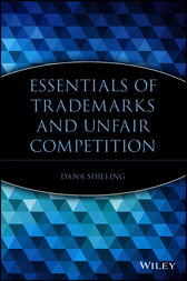 Essentials of Trademarks and Unfair Competition by Dana Shilling
