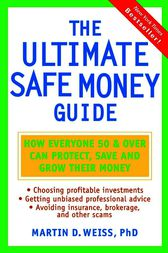 The Ultimate Safe Money Guide by Martin D. Weiss