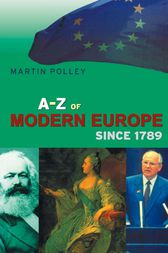 An A-Z of Modern Europe Since 1789 by Martin Polley