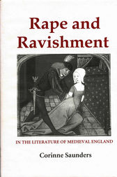 Rape and Ravishment in the Literature of Medieval England by Corinne Saunders
