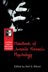 California School of Professional Psychology Handbook of Juvenile Forensic Psychology by Neil G. Ribner