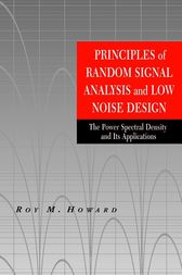 Principles of Random Signal Analysis and Low Noise Design by Roy M. Howard