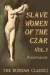 Slave Women of the Czar Book 1. by Anonymous