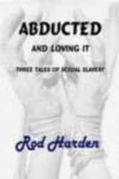 Abducted - and Loving It by Rod Harden