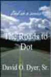 The Roads to Dot by Sr. David O. Dyer
