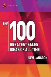 The 100 Greatest Sales Ideas of All Time by Ken Langdon