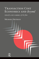 Transaction Cost Economics and Beyond by Michael Dietrich