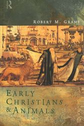 Early Christians and Animals by Robert M. Grant