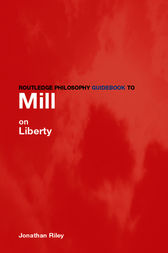 Routledge Philosophy Guidebook to Mill on Liberty by Jonathan Riley