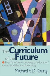 The Curriculum of the Future by Michael F. D. Young