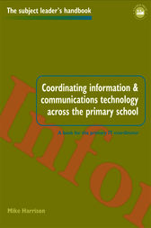 Coordinating information and communications technology across the primary school by Mr Mike Harrison