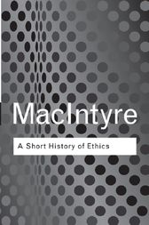 A Short History of Ethics by Alasdair MacIntyre