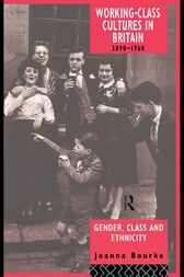 Working Class Cultures in Britain, 1890-1960 by Prof Joanna Bourke