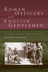 Roman Officers and English Gentlemen by Richard Hingley