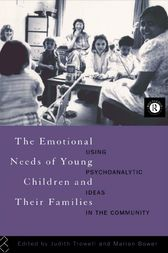 The Emotional Needs of Young Children and Their Families by Marion Bower