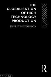 Globalisation of High Technology Production by Jeffrey Henderson