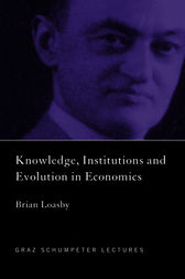 Knowledge, Institutions and Evolution in Economics by Brian Loasby