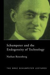 Schumpeter and the Endogeneity of Technology by Nathan Rosenberg