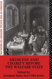 Medicine and Charity Before the Welfare State by Jonathan Barry